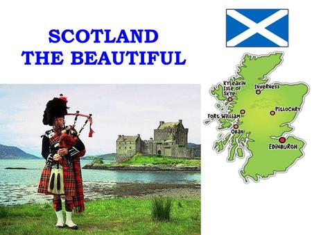 SCOTLAND THE BEAUTIFUL. Key question: Why do you think Scotland is a great country?