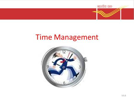 Time Management 1.1.1. What is time management? Time management is the act or process of planning and exercising conscious control over the amount of.