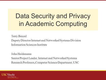 Data Security and Privacy in Academic Computing Terry Benzel Deputy Director Internet and Networked Systems Division Information Sciences Institute John.
