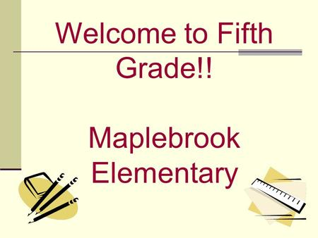 Welcome to Fifth Grade!! Maplebrook Elementary. 5th Grade Teachers Monica Brown 503 281-641-2936 Stacy Dupre 505 281-641-2935 Debbie Ensey 504 281-641-2933.