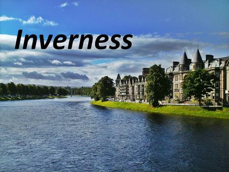 Inverness. Inverness in 1771 Inverness in 1693 History of Inverness In the VI century, the area where now stands Inverness, inhabited by tribes of the.