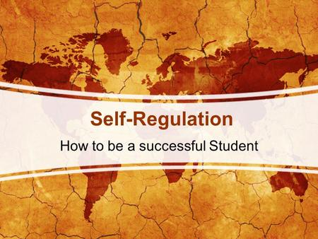 Self-Regulation How to be a successful Student. Time Management Study Skills Self Efficacy.