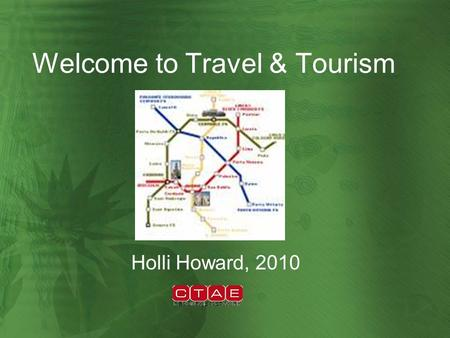 Welcome to Travel & Tourism Holli Howard, 2010. 3 Main Categories of Travelers Business Traveler Leisure Traveler International Traveler.