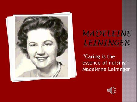 """Caring is the essence of nursing"" Madeleine Leininger."