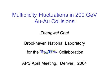 Multiplicity Fluctuations in 200 GeV Au-Au Collisions Zhengwei Chai Brookhaven National Laboratory for the Collaboration APS April Meeting, Denver, 2004.