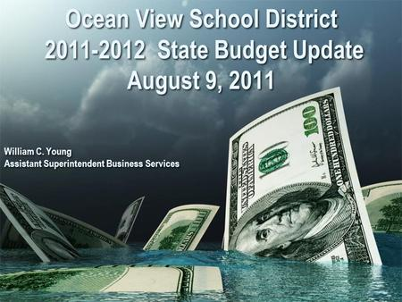 Ocean View School District 2011-2012 State Budget Update August 9, 2011 William C. Young Assistant Superintendent Business Services William C. Young Assistant.