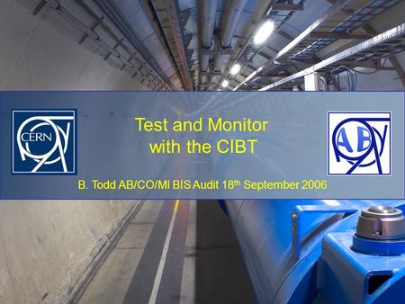B. Todd AB/CO/MI BIS Audit 18 th September 2006 Test and Monitor with the CIBT.