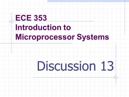 ECE 353 Introduction to Microprocessor Systems Discussion 13.