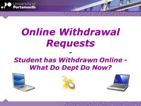 Online Withdrawal Requests - Student has Withdrawn Online - What Do Dept Do Now?