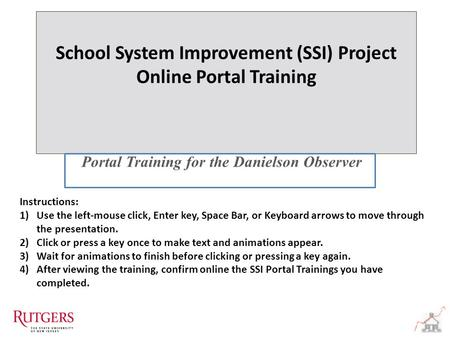 School System Improvement (SSI) Project Online Portal Training School System Improvement (SSI) Project Online Portal Training Portal Training for the Danielson.