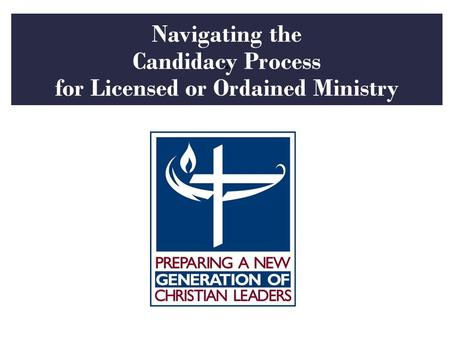 . Navigating the Candidacy Process for Licensed or Ordained Ministry.