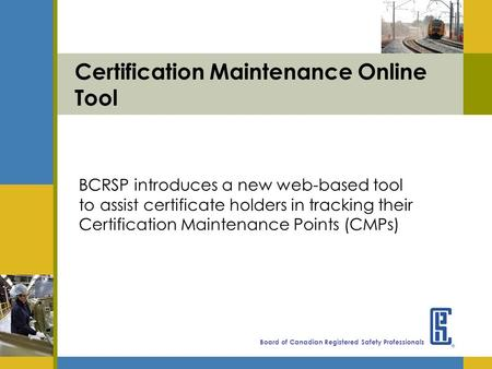 Board of Canadian Registered Safety Professionals Certification Maintenance Online Tool BCRSP introduces a new web-based tool to assist certificate holders.