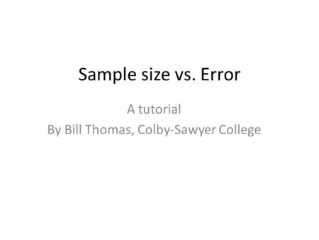 Sample size vs. Error A tutorial By Bill Thomas, Colby-Sawyer College.