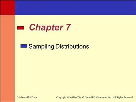 McGraw-Hill/IrwinCopyright © 2009 by The McGraw-Hill Companies, Inc. All Rights Reserved. Chapter 7 Sampling Distributions.