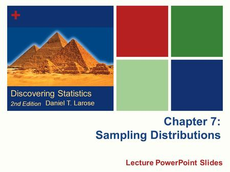 + Chapter 7: Sampling Distributions Lecture PowerPoint Slides Discovering Statistics 2nd Edition Daniel T. Larose.