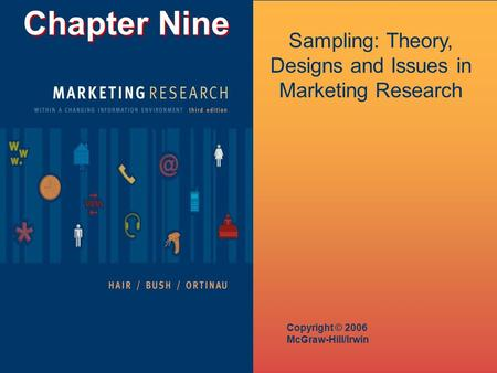 Chapter Nine Copyright © 2006 McGraw-Hill/Irwin Sampling: Theory, Designs and Issues in Marketing Research.