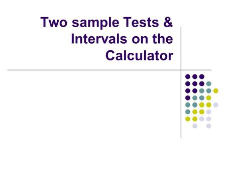 Two sample Tests & Intervals on the Calculator. Two independent random samples of women's clubs in a particular city are taken in order to determine the.