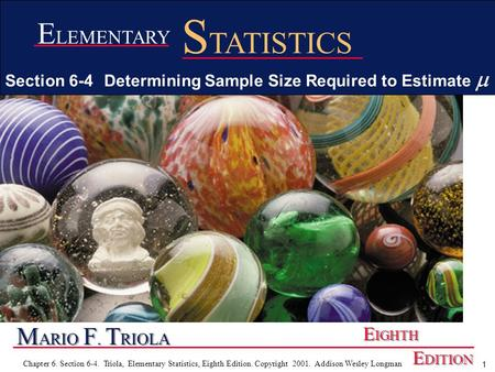 1 Chapter 6. Section 6-4. Triola, Elementary Statistics, Eighth Edition. Copyright 2001. Addison Wesley Longman M ARIO F. T RIOLA E IGHTH E DITION E LEMENTARY.