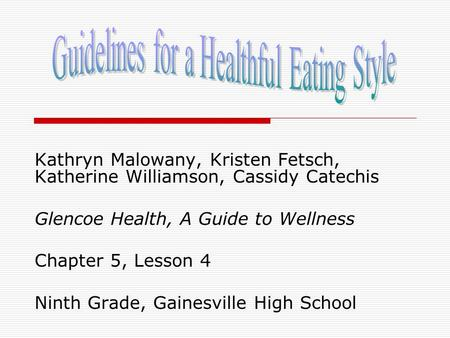 Kathryn Malowany, Kristen Fetsch, Katherine Williamson, Cassidy Catechis Glencoe Health, A Guide to Wellness Chapter 5, Lesson 4 Ninth Grade, Gainesville.