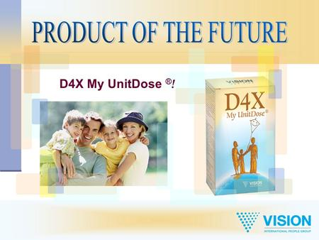 D4X My UnitDose ® !. «Built-in intellect» 100% safety Only natural ingredients, grown and processed in environmentally clean conditions. Conformity to.