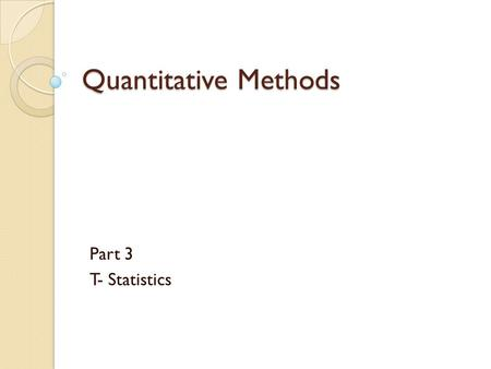 Quantitative Methods Part 3 T- Statistics. Standard Deviation Measures the spread of scores within the data set ◦ Population standard deviation is used.