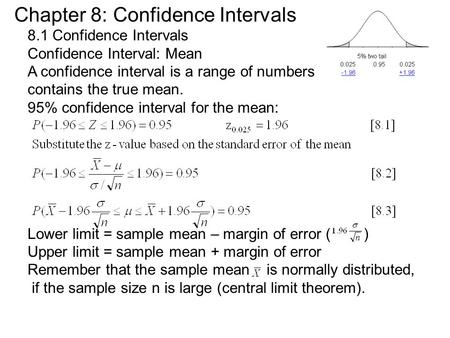 Chapter 8: Confidence Intervals 8.1 Confidence Intervals Confidence Interval: Mean A confidence interval is a range of numbers that is likely contains.