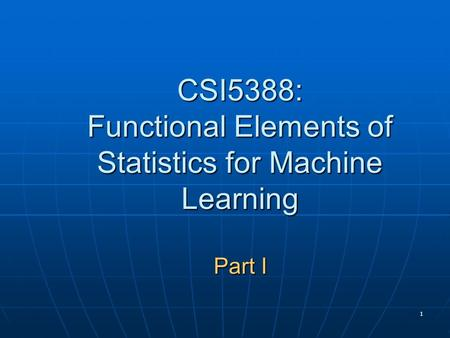 1 CSI5388: Functional Elements of Statistics for Machine Learning Part I.