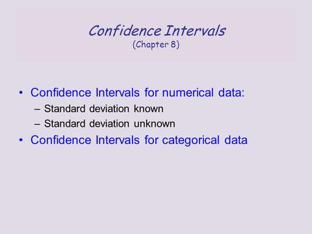Confidence Intervals (Chapter 8) Confidence Intervals for numerical data: –Standard deviation known –Standard deviation unknown Confidence Intervals for.