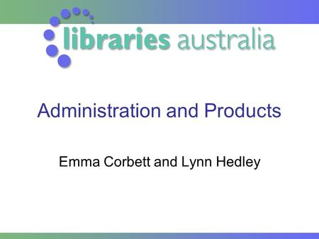 Administration and Products Emma Corbett and Lynn Hedley.