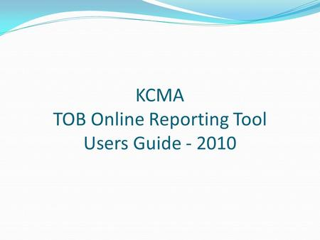 KCMA TOB Online Reporting Tool Users Guide - 2010.