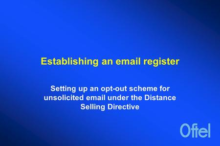 Establishing an email register Setting up an opt-out scheme for unsolicited email under the Distance Selling Directive.