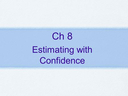 Ch 8 Estimating with Confidence. Today's Objectives ✓ I can interpret a confidence level. ✓ I can interpret a confidence interval in context. ✓ I can.