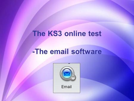 The KS3 online test -The email software. Email - You must be really familiar with this application to show what you can do! In the test all the detailed.