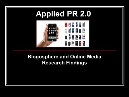 Applied PR 2.0 Blogosphere and Online Media Research Findings.