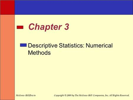 McGraw-Hill/IrwinCopyright © 2009 by The McGraw-Hill Companies, Inc. All Rights Reserved. Chapter 3 Descriptive Statistics: Numerical Methods.