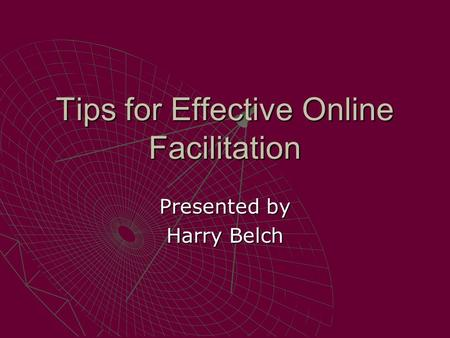 Tips for Effective Online Facilitation Presented by Harry Belch.