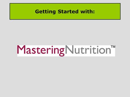 Getting Started with:. Registering for Pearson MasteringNutrition is easy! Go to the home page www.masteringnutrition.pearson.com to get started www.masteringnutrition.pearson.com.