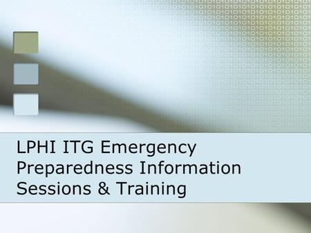 LPHI ITG Emergency Preparedness Information Sessions & Training.