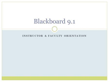 INSTRUCTOR & FACULTY ORIENTATION Blackboard 9.1. What is Online Learning? The term online learning is used interchangeably with e-learning or electronic.