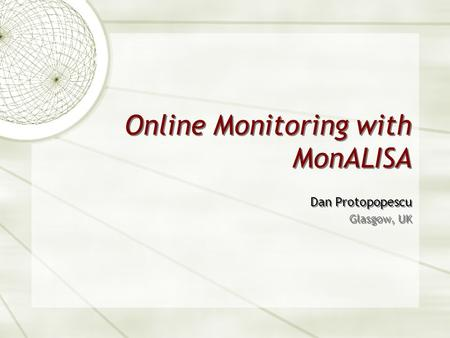 Online Monitoring with MonALISA Dan Protopopescu Glasgow, UK Dan Protopopescu Glasgow, UK.