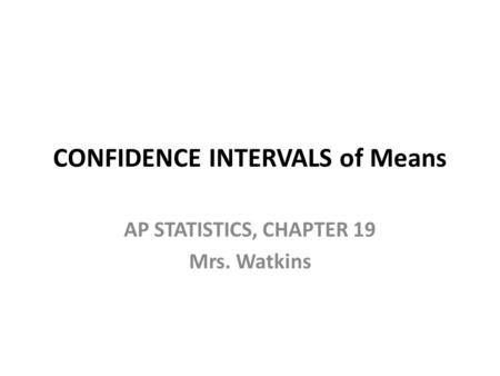CONFIDENCE INTERVALS of Means AP STATISTICS, CHAPTER 19 Mrs. Watkins.