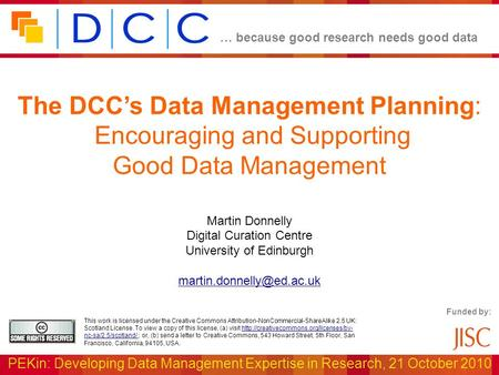 … because good research needs good data PEKin: Developing Data Management Expertise in Research, 21 October 2010 The DCC's Data Management Planning: Encouraging.