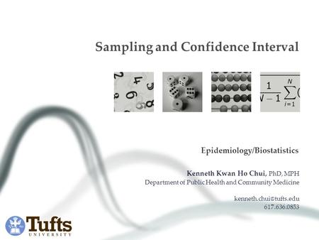 Sampling and Confidence Interval Kenneth Kwan Ho Chui, PhD, MPH Department of Public Health and Community Medicine 617.636.0853.