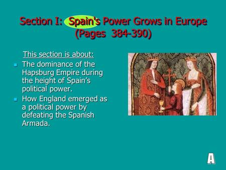 Section I: Spain's Power Grows in Europe (Pages 384-390) This section is about: This section is about: The dominance of the Hapsburg Empire during the.