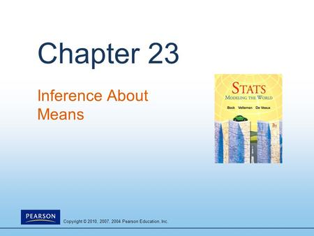 Copyright © 2010, 2007, 2004 Pearson Education, Inc. Chapter 23 Inference About Means.