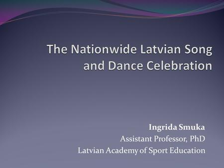 Ingrida Smuka Assistant Professor, PhD Latvian Academy of Sport Education.