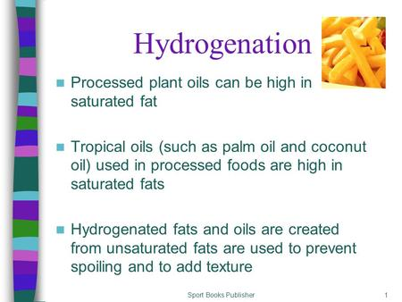 Sport Books Publisher1 Hydrogenation Processed plant oils can be high in saturated fat Tropical oils (such as palm oil and coconut oil) used in processed.