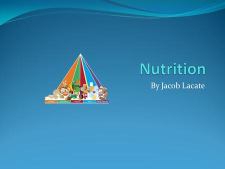 Nutrition By Jacob Lacate.