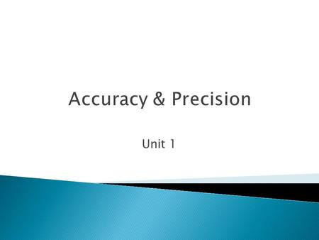 "Unit 1 Accuracy & Precision.  Data (Singular: datum or ""a data point""): The information collected in an experiment. Can be numbers (quantitative) or."