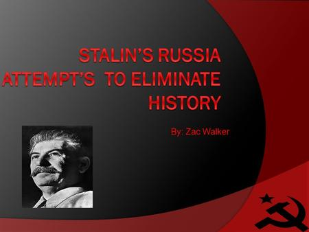 By: Zac Walker. About Stalin:  Stalin was born on December 21, 1879 in Gori Russia and died March 5, 1953.  As a young adult he lived the life of an.